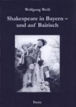 Weiss, Wolfgang Shakespeare in Bayern - und auf Bairisch