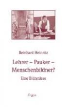 Heinritz, Reinhard Lehrer - Pauker - Menschenbildner?