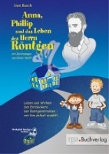 Busch, Uwe Anna, Phillip und das Leben des Herrn Röntgen