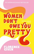 Florence Given , Women Don`t Owe You Pretty - Nederlandse editie