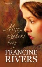 Francine  Rivers Mijn moeders hoop