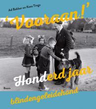 Ad  Bakker Vooraan! - Honderd jaar blindengeleidehond