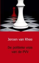 Jeroen van Rhee De politieke visie van de PVV