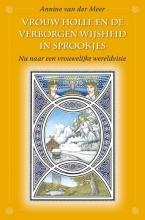 Annine E. G. van der Meer Vrouw Holle en de verborgen wijsheid in sprookjes mondiale mythen en sprookjes met vrouwelijk en mannelijk in balans, dl 1 Europa