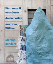 Martijn Benders , Wat koop ik voor jouw donkerwilde machten, Willem