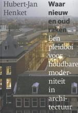 Hubert-Jan  Henket Waar nieuw en oud raken