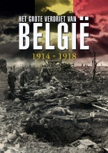 Henk van der Linden , Het Grote verdriet van België 1914-1918