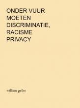 William Geller , Onder Vuur moeten Discriminatie, Racisme en Privacy