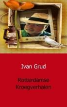 Grud, Ivan Rotterdamse Kroegverhalen