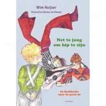 Wim Huijser , Net te jong om hip te zijn