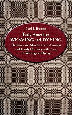 J. and R. Bronson,Early American Weaving and Dyeing