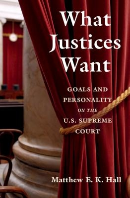 Matthew E. K. (University of Notre Dame, Indiana) Hall,What Justices Want