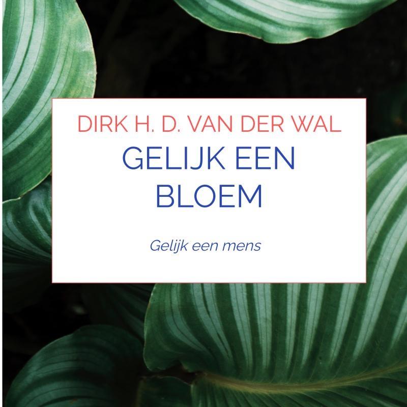 Dirk H. D. van der Wal,Gelijk een bloem