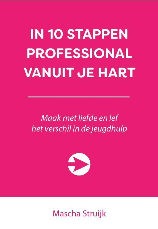 Mascha Struijk,In 10 stappen professional vanuit je hart
