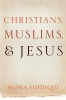 Siddiqui, Mona,Christians, Muslims and Jesus