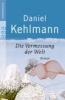Kehlmann, Daniel,Die Vermessung der Welt. Großdruck