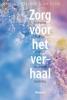 Ruard  Ganzevoort, Jan  Visser,Zorg voor het verhaal (POD)