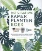 Fran  Bailey, Zia  Allaway,Het creatieve kamerplanten boek