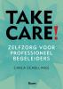 Carla  Schellings,Take care! - Zelfzorg voor professioneel begeleiders