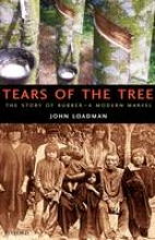 John (Head of Materials Characterization (Retired), Head of Materials Characterization (Retired), Tun Abdul Razak Research Centre, Hertford, UK) Loadman Tears of the Tree
