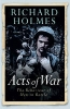 Holmes, RICHARD,Acts of War