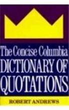 Andrews, R The Concise Columbia Dictionary of Quotations