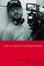 Dewaard, Andrew The Cinema of Steven Soderbergh - Indie Sex, Corporate Lies, and Digital Videotape