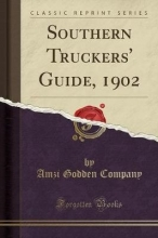 Company, Amzi Godden Southern Truckers` Guide, 1902 (Classic Reprint)