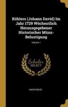 Anonymous , Köhlers (Johann David) Im Jahr 1729 Wöchentlich Herausgegebener Historischer Münz-Belustigung; Volume 1