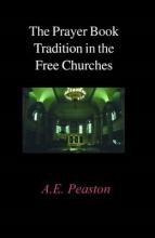 Alexander Elliott Peaston The Prayer Book Tradition in the Free Churches
