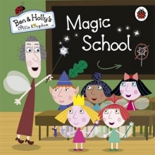 Ben and Holly`s Little Kingdom: Magic School