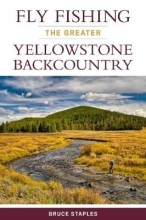 Staples, Bruce Fly Fishing the Greater Yellowstone Backcountry