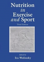 Ira (Professor Emeritus, University of Houston, Texas, USA) Wolinsky Nutrition in Exercise and Sport, Third Edition