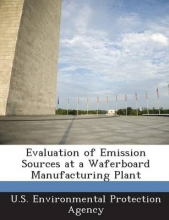 U S Environmental Protection Agency Evaluation of Emission Sources at a Waferboard Manufacturing