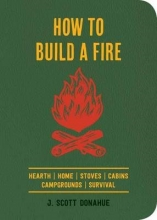 Donahue, J. Scott How to Build a Fire