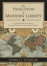 Scherger, George L. The Evolution of Modern Liberty