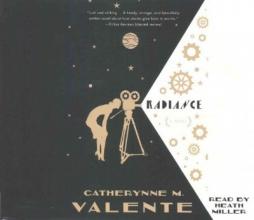 Valente, Catherynne M. Radiance