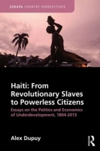 Dupuy, Alex Haiti: From Revolutionary Slaves to Powerless Citizens
