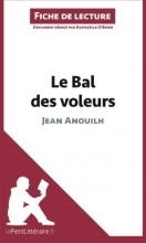 O`Brien, Raphaëlle Analyse : Le Bal des voleurs de Jean Anouilh  (analyse complète de l`oeuvre et résumé)