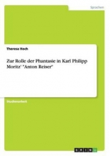 Hoch, Theresa Zur Rolle der Phantasie in Karl Philipp Moritz`