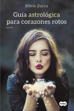 Zucca, Silvia Guaa Astrolagica Para Corazones Rotos Astrological Guide for Broken Hearts