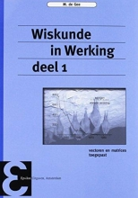 M. de Gee , Wiskunde in Werking deel 1 Vectoren en matrices toegepast