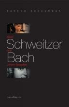 B. Schuurman , Albert Schweitzer over Johann Sebastian Bach