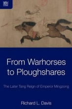 Davis, Richard From Warhorses to Ploughshares - The Later Tang Reign of Emperor Mingzong