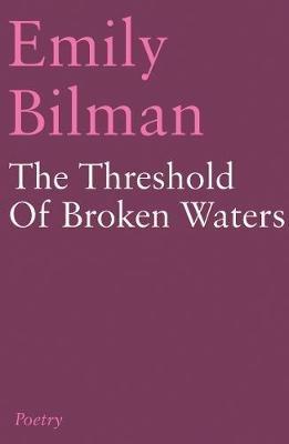 Emily Bilman,The Threshold of Broken Waters