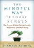 Alidina, Shamash, The Mindful Way Through Stress