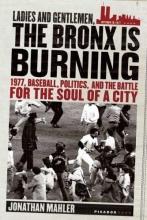 Mahler, Jonathan Ladies And Gentlemen, the Bronx Is Burning