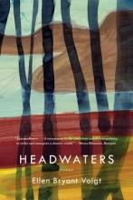 Voigt, Ellen Bryant Headwaters - Poems