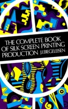 Biegeleisen, J. I. The Complete Book of Silk Screen Printing Production