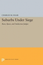 Haar, Charles M. Suburbs under Siege - Race, Space, and Audacious Judges
